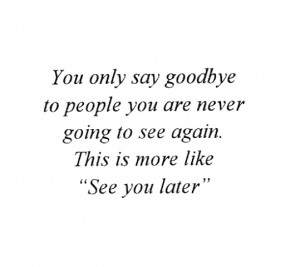 ... not '' Goodbye ''. Still the same word, See you when I see you