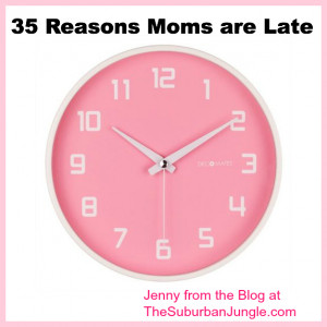 35 reasons moms are late love this