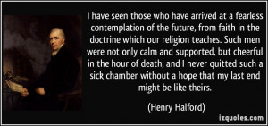 ... without a hope that my last end might be like theirs. - Henry Halford
