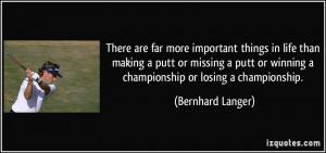 ... or winning a championship or losing a championship. - Bernhard Langer