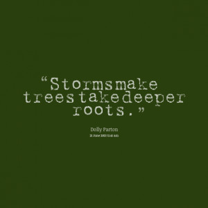 Quotes Picture: storms make trees take deeper roots