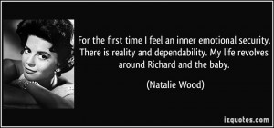 ... dependability. My life revolves around Richard and the baby. - Natalie
