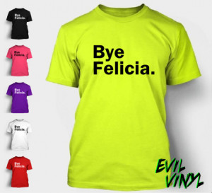 Bye Felicia T-Shirt Funny Quote Meme Friday Ice Cube Los Angeles ...