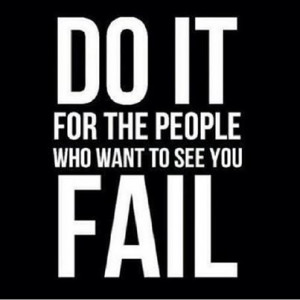 ... fail Motivational Quotes Do It For The People Who Want to See You Fail