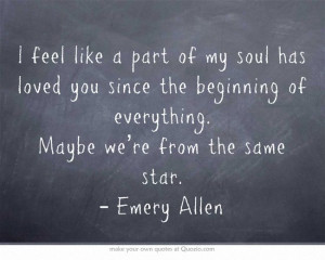 Emery Allen. «I feel like a part of my soul has loved you since the ...