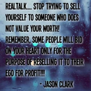 who DOES NOT VALUE YOUR WORTH! REMEMBER, SOME PEOPLE will BID ON YOUR ...
