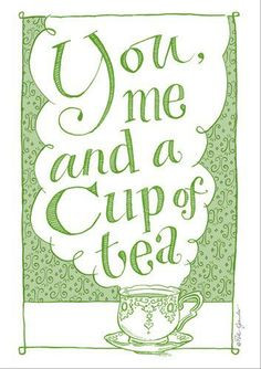 You me and a cup of tea More