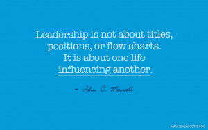 Leadership is not about titles, positions, or flow charts. It is about ...