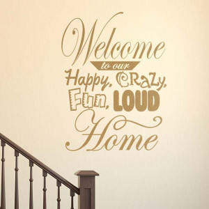 Welcome to Our Crazy Home Wall Quote Decal