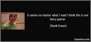 ... no matter what I read I think this is not harry potter. - Hank Green