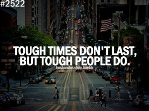 kushandwizdom, life, quote, quotes, tough, tough people, tough times