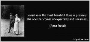 ... precisely the one that comes unexpectedly and unearned. - Anna Freud