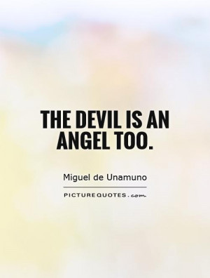 The devil is an angel too. Picture Quote #1