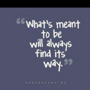 quotes what s meant to be will always find its way