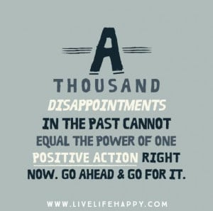 thousand disappointments in the past cannot equal the power of one ...
