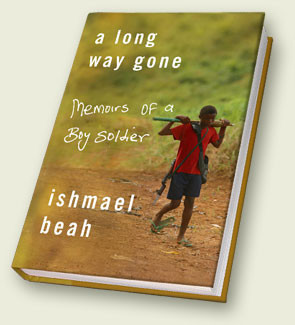 Long Way Gone: Memoirs of a Boy Soldier by Ishmael Beah