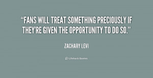 Fans will treat something preciously if they're given the opportunity ...
