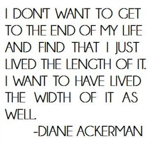 Diane Ackerman Quote (About width life length end death)