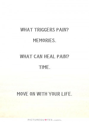 Memories Quotes Time Quotes Move On Quotes Pain Quotes