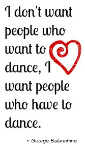 don't want people who want to dance, I want people who have to dance