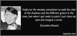 look out the window sometimes to seek the color of the shadows and ...