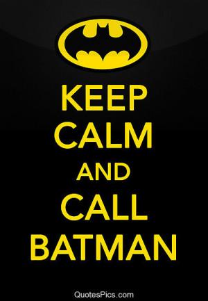 Keep calm and call Batman – Anonymous