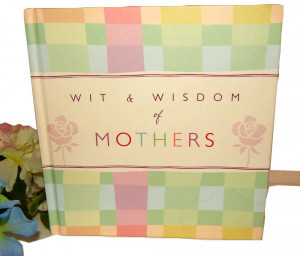 Wit and Wisdom of Mothers Hallmark Gift Book Classic Quotes Motherhood ...