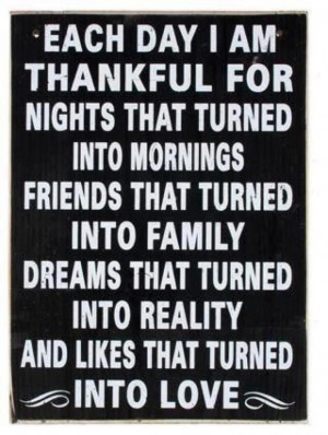 Each day I am thankful for: Nights that turned into mornings; Friends ...