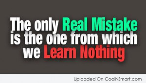 Mistake Quote: The only real mistake is the one...