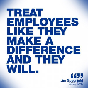 ... Employees Like They Make A Difference And They Will ~ Leadership Quote