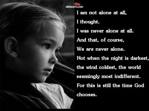 am not alone at all, I thought. I was never alone at all.