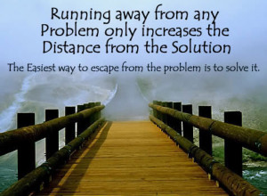 Running away from any problem only increases the distance from the ...