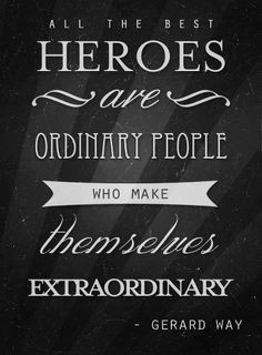 All the best #heroes are ordinary people, who make themselves ...