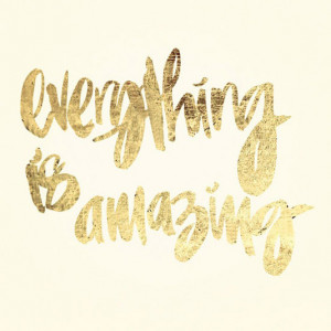 Everything is amazing