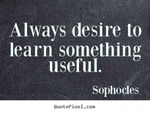 ... quotes about motivational - Always desire to learn something useful