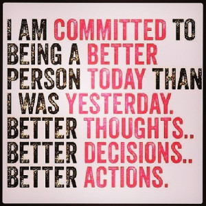 Quotes : I am committed to being a better person today than I was ...