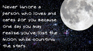 Never Ignore a Person Who Loves And Cares For You Because One Day You ...