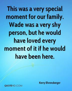 Kerry Ehrensberger - This was a very special moment for our family ...