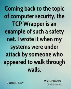 Wietse Venema - Coming back to the topic of computer security, the TCP ...