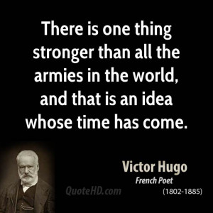 There is one thing stronger than all the armies in the world, and that ...