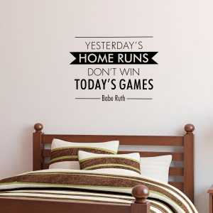 Yesterday's Home Runs Wall Quotes™ Decal