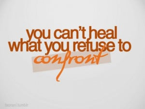 Hope Quotes About Love And Faith: You Can Not Heal What You Refuse To ...