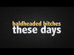 39. Bald Headed Bitches These Days (+playlist)