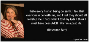 quote-i-hate-every-human-being-on-earth-i-feel-that-everyone-is ...