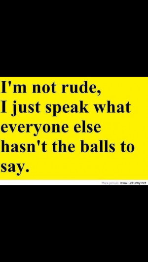 Not Being Rude Just Speaking
