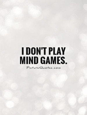 Dont Play Games Quotes