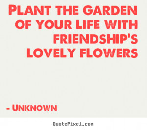 Quotes About Friendship and Gardens