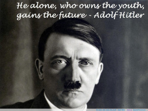 the youth ~ Adolf Hitler motivational inspirational love life quotes ...