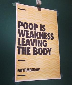 Poop is weakness leaving the body