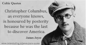 James Joyce quote. Christopher Columbus is honoured by posterity ...